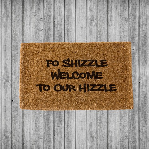 Fo Shizzle Welcome to our Hizzle