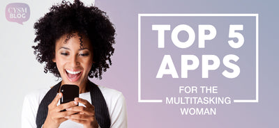 The Top 5 Apps that the multitasking woman needs!!! by CYSM
