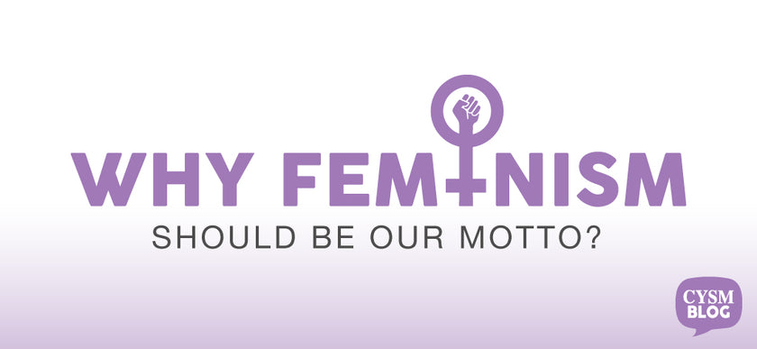 Why Feminism must be our motto by CYSM
