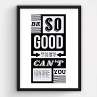 'Be So Good They Can't Ignore You' Print-A4 Print-Of Life & Lemons®