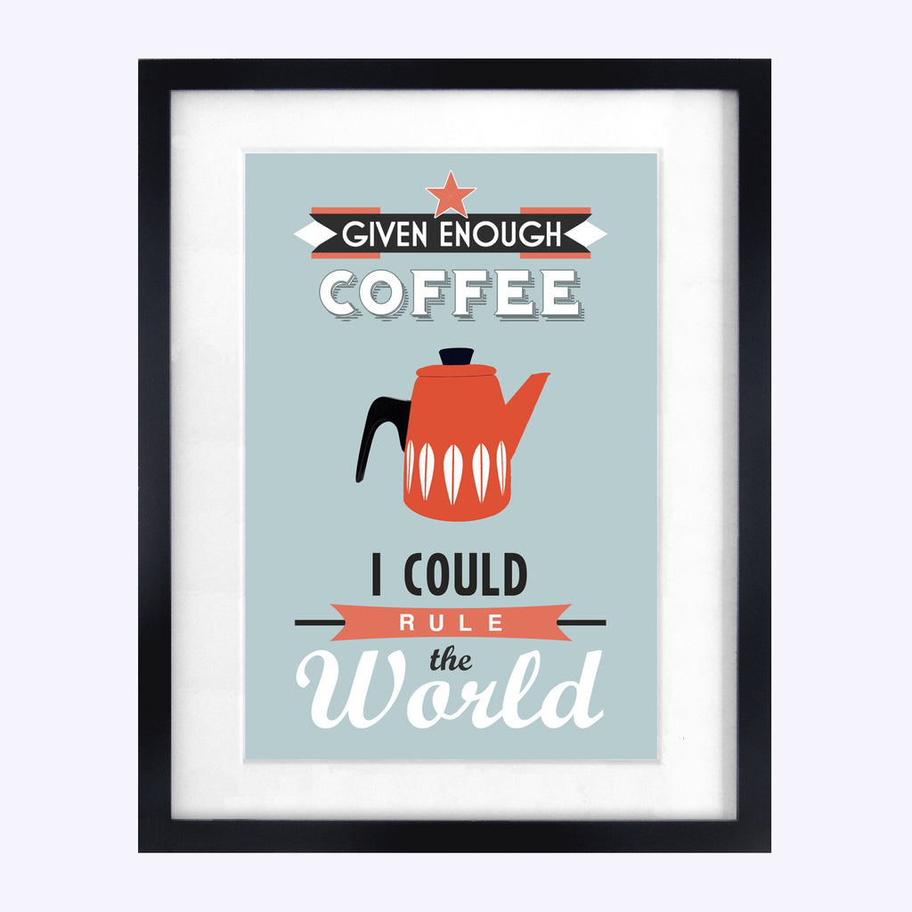 'Given Enough Coffee..' Quote Print-A4 Print-Of Life & Lemons®