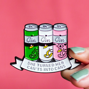 'She Turned Her Can'ts Into Cans' Gin Enamel Pin Badge