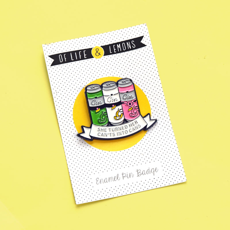 'She Turned Her Can'ts Into Cans' Gin Enamel Pin Badge-Of Life & Lemons®