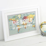 'The World is Your Oyster' Map Print
