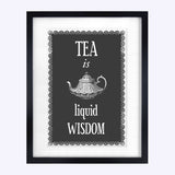'Tea is Liquid Wisdom' Print