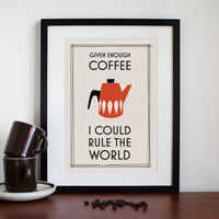 'Given Enough Coffee I Could Rule the World' Print-A4 Print-Of Life & Lemons®