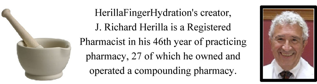 HerillaFingerHydration's creator J. Richard Herilla is a Registered Pharmacist in his 46th year of practicing pharmacy, 27 of which he owned and operated a compounding pharmacy.