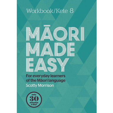 Scotty Morrison MAORI MADE EASY Workbook/Kete 8