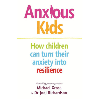 Michael Grose & Dr Jodi Richardson Anxious Kids
