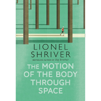 Lionel Shriver The Motion Of The Body Through Space