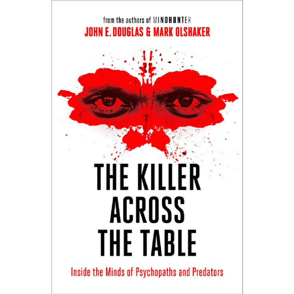 John E. Douglas and Mark Olshaker The Killer Across the Table