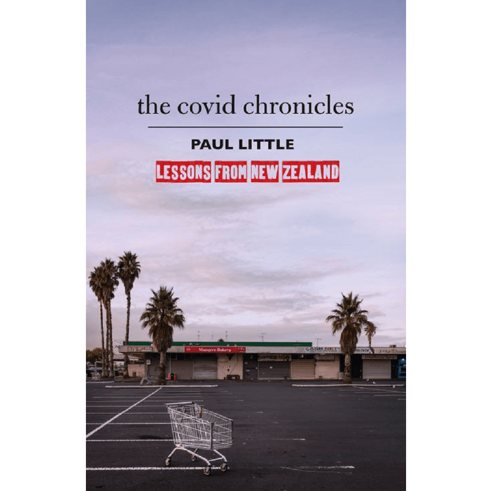 Paul Little The Covid Chronicles: Lessons from New Zealand