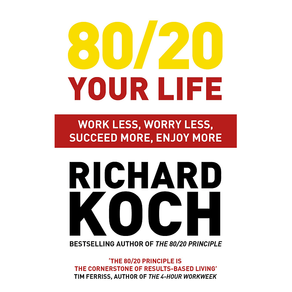 Richard Koch Living the 80/20 Way