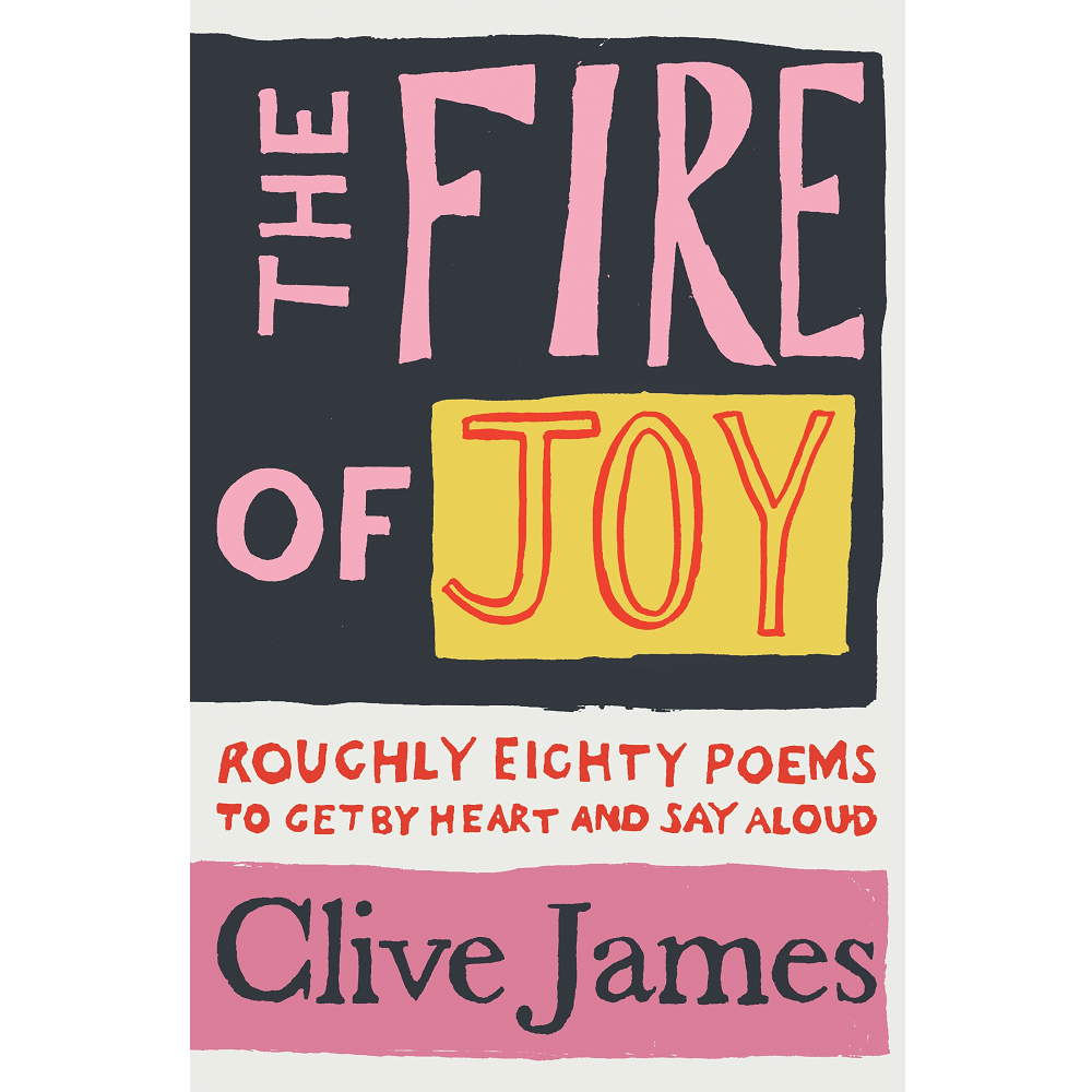 Clive James The Fire of Joy