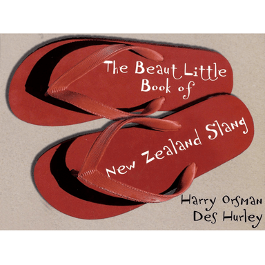 Harry Orsman and Des Hurley The Beaut Little Book of New Zealand Slang