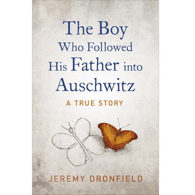 Jeremy Dronfield The Boy Who Followed His Father into Auschwitz