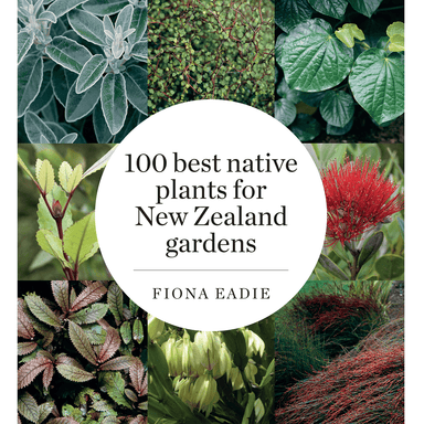Fiona M. Eadie 100 Best Native Plants for New Zealand Gardens