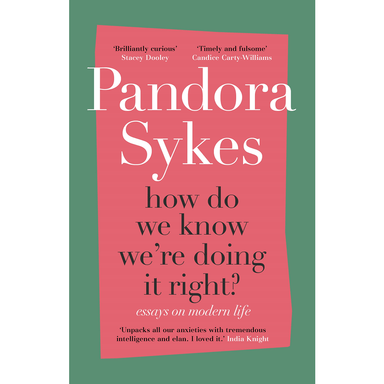 Pandora Sykes How Do We Know We're Doing It Right?