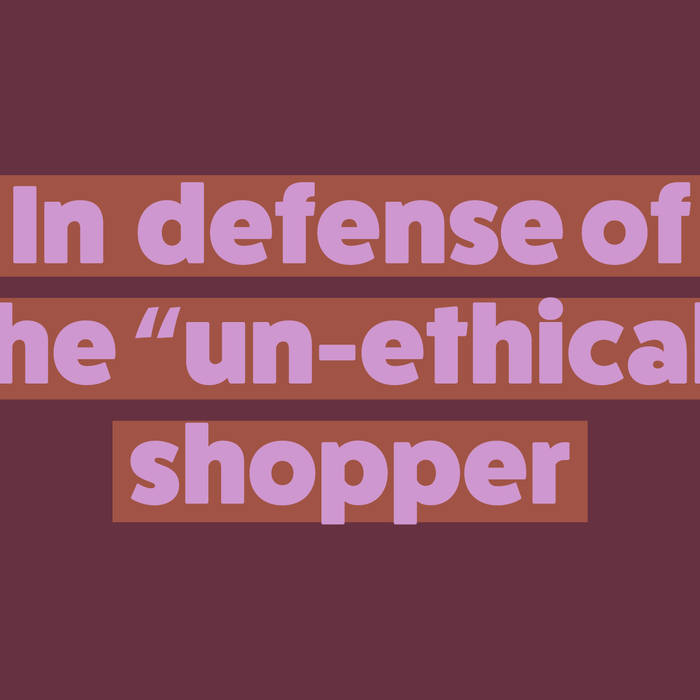 "In Defense of The ""Un-Ethical"" Shopper"