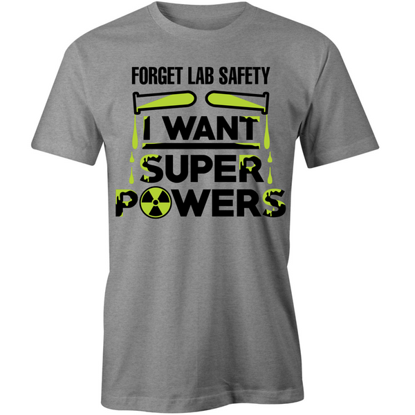 Forget Lab Safety I Want Super Powers T-Shirt - BBT Clothing - 1
