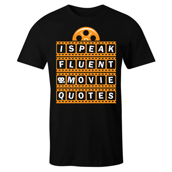 I Speak Fluent Movie Quotes T-Shirt - BBT Clothing - 1