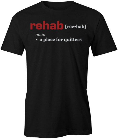 Rehab is For Quitters T-Shirt - BBT Clothing - 1