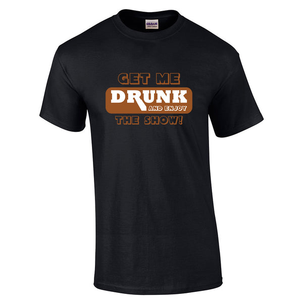Get Me Drunk and Watch the Show T-Shirt - BBT Clothing - 4