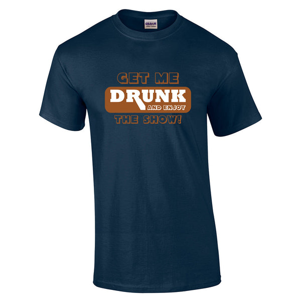 Get Me Drunk and Watch the Show T-Shirt - BBT Clothing - 5