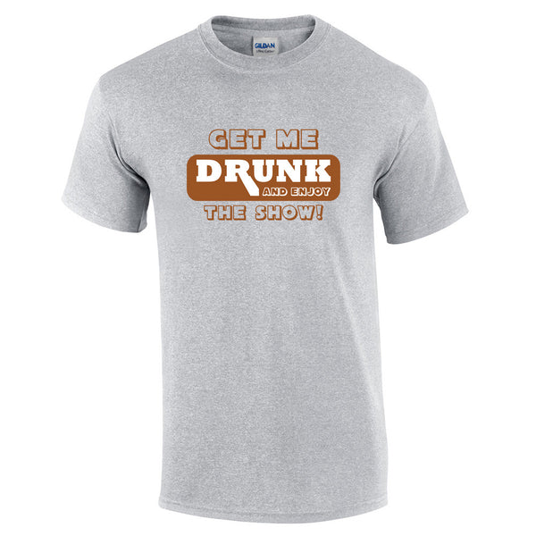 Get Me Drunk and Watch the Show T-Shirt - BBT Clothing - 6