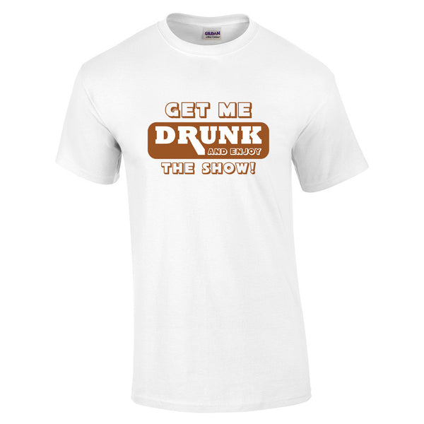 Get Me Drunk and Watch the Show T-Shirt - BBT Clothing - 7