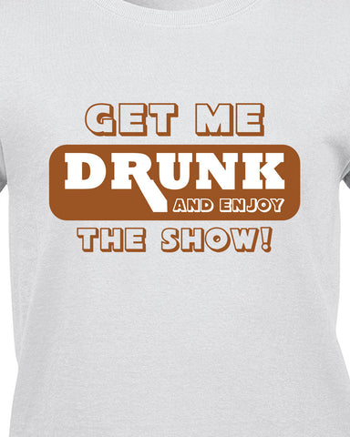 Get Me Drunk and Watch the Show T-Shirt