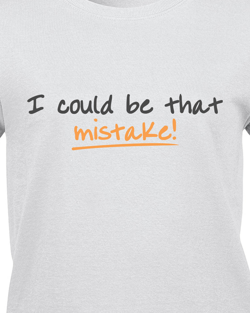 I could be that mistake T-Shirt - BBT Clothing - 10