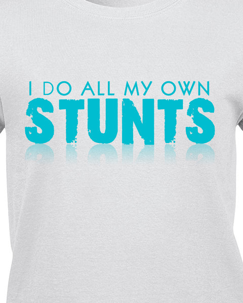 I do all my own stunts T-Shirt - BBT Clothing - 9