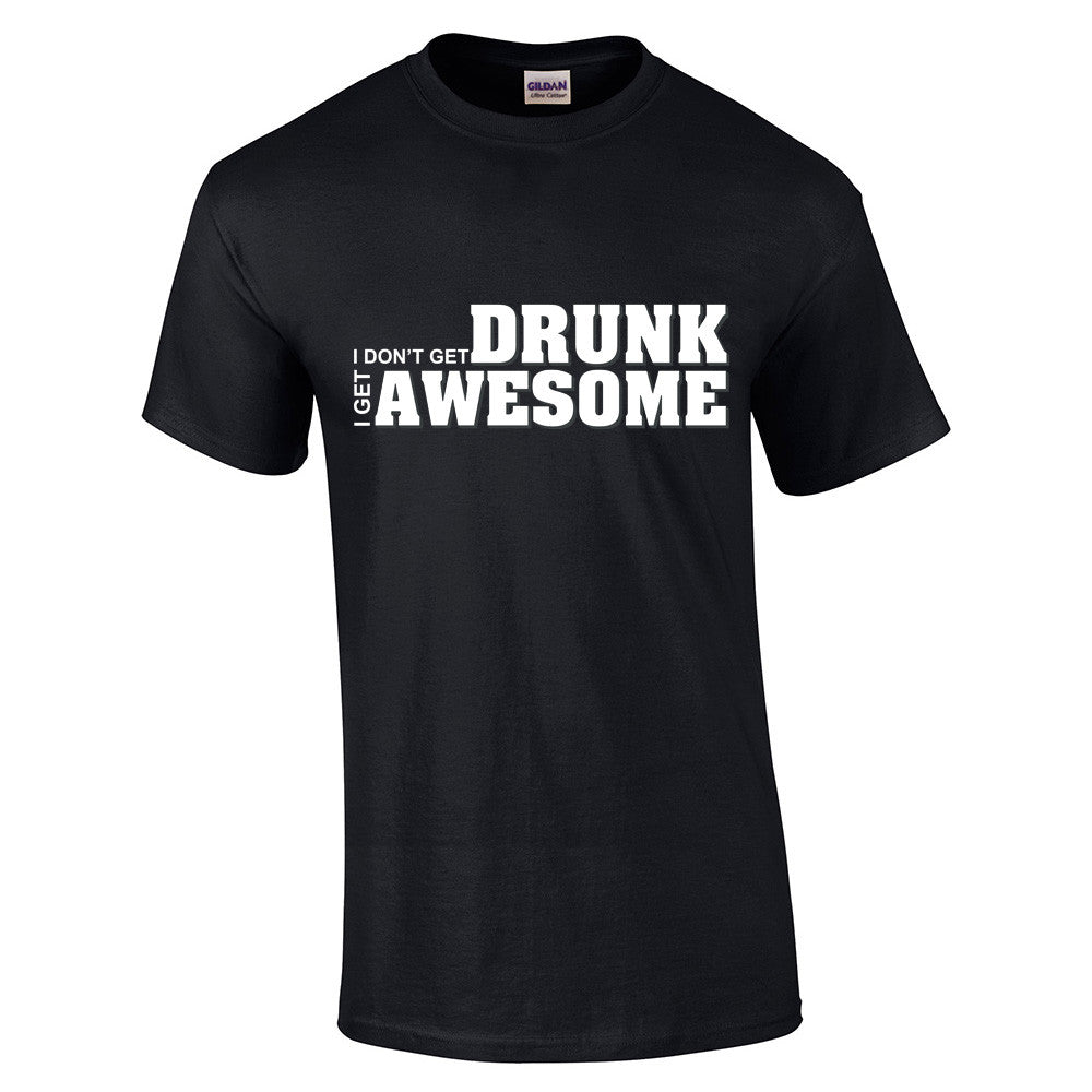 I don't get drunk I get awesome T-Shirt - BBT Clothing - 4