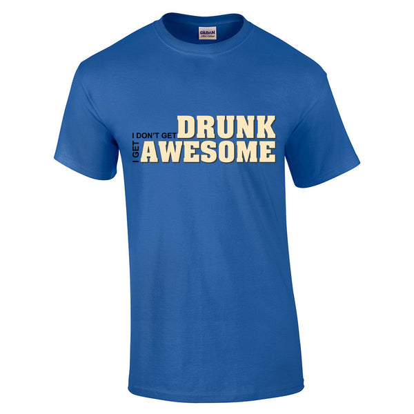 I don't get drunk I get awesome T-Shirt - BBT Clothing - 5