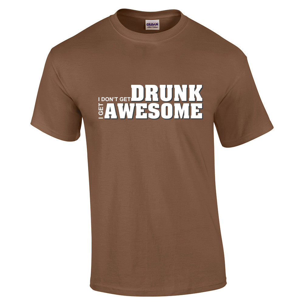 I don't get drunk I get awesome T-Shirt - BBT Clothing - 6