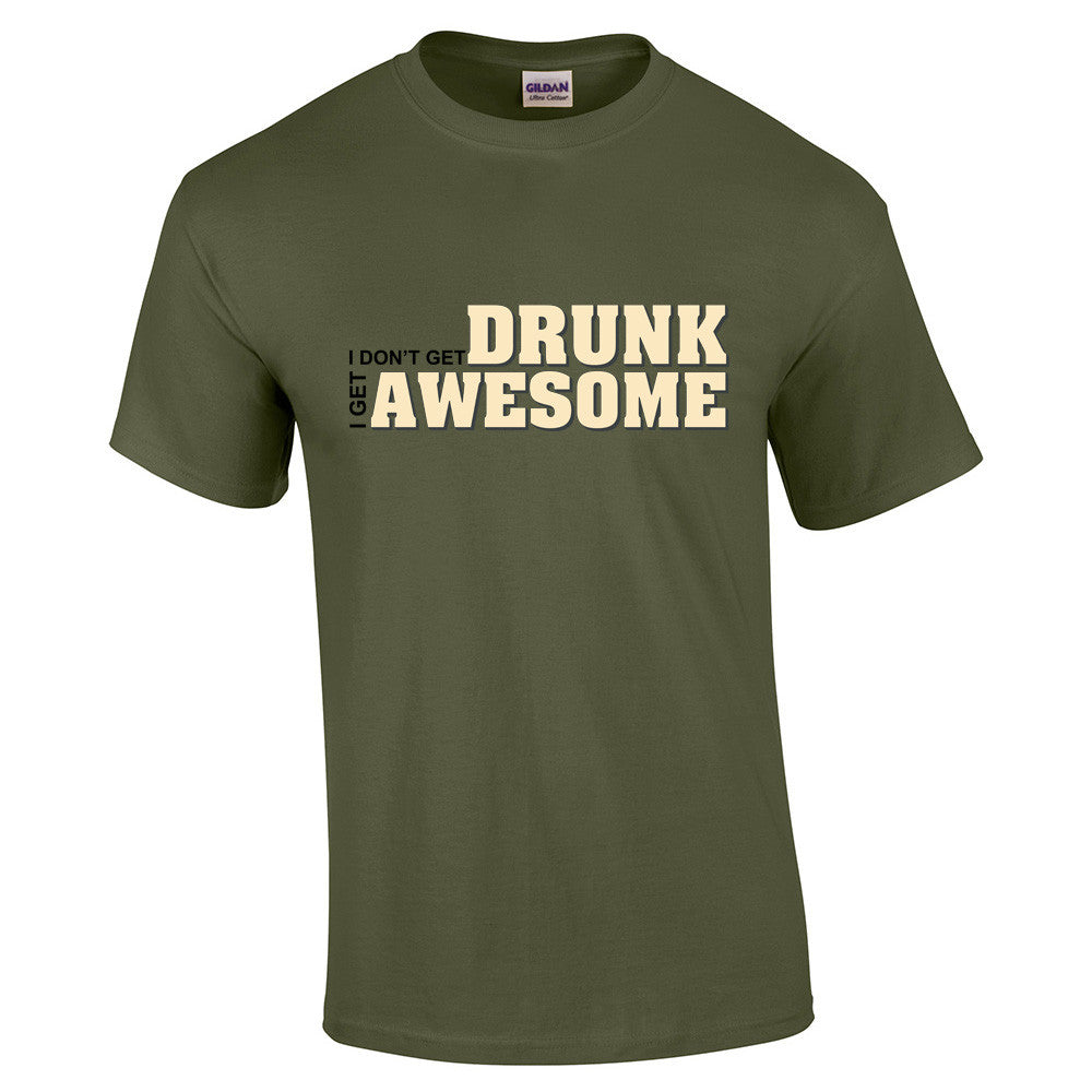 I don't get drunk I get awesome T-Shirt - BBT Clothing - 7