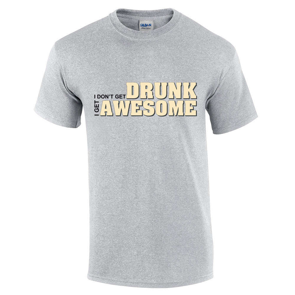 I don't get drunk I get awesome T-Shirt - BBT Clothing - 8