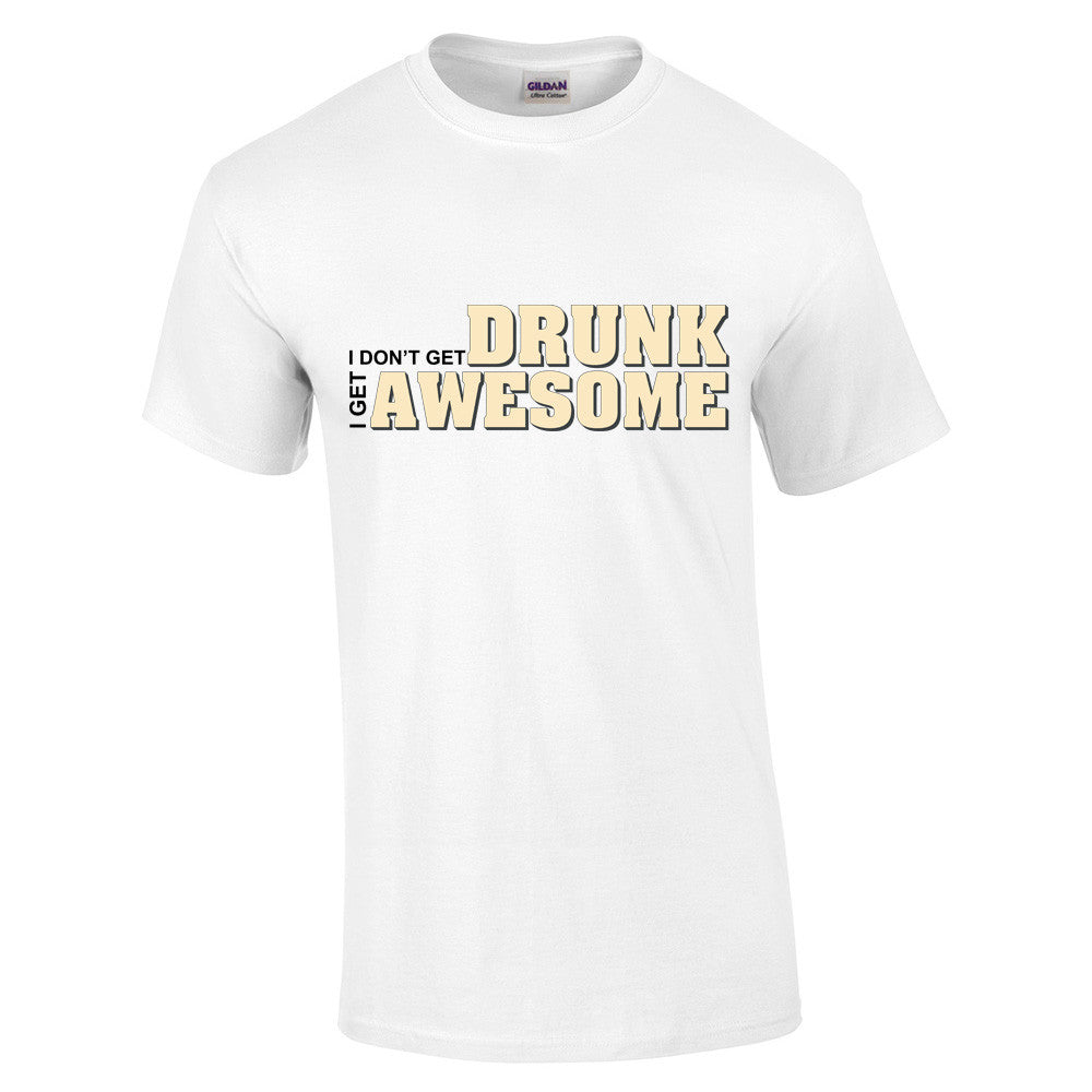 I don't get drunk I get awesome T-Shirt - BBT Clothing - 9