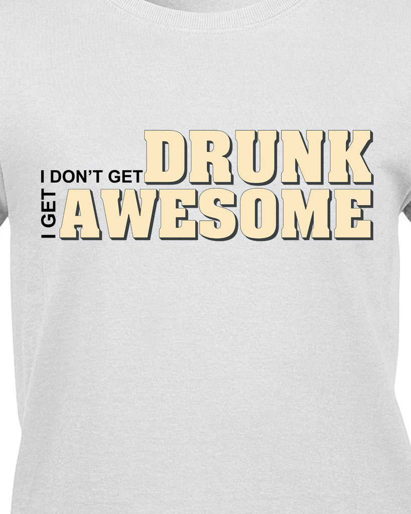 I don't get drunk I get awesome T-Shirt - BBT Clothing - 10