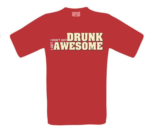 I don't get drunk I get awesome T-Shirt - BBT Clothing - 3