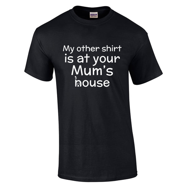 My Other Shirt is At Your Mums House T-Shirt - BBT Clothing - 4