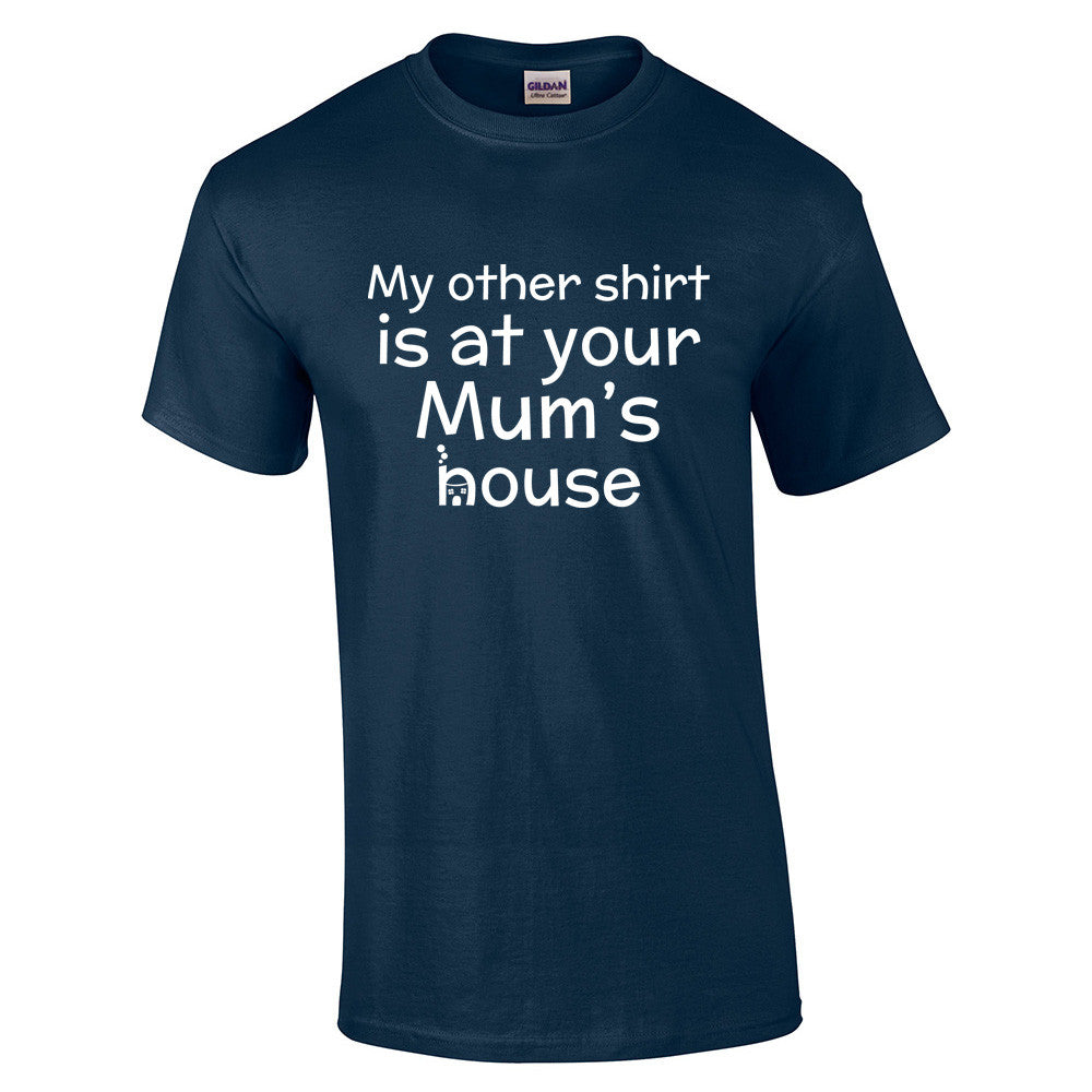 My Other Shirt is At Your Mums House T-Shirt - BBT Clothing - 5