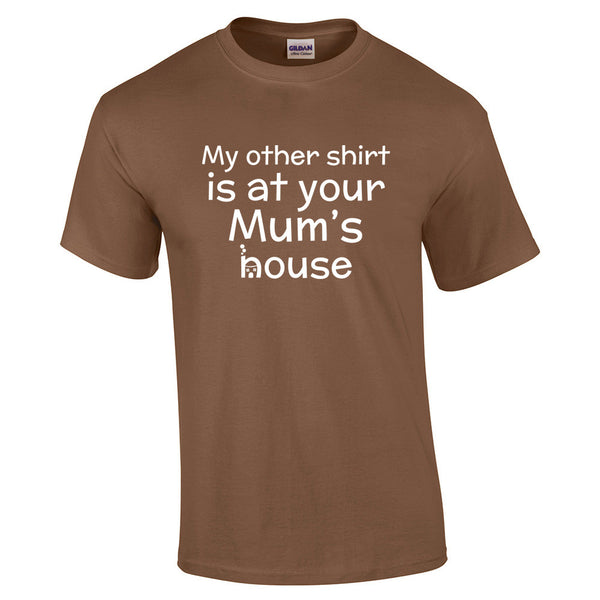 My Other Shirt is At Your Mums House T-Shirt - BBT Clothing - 6