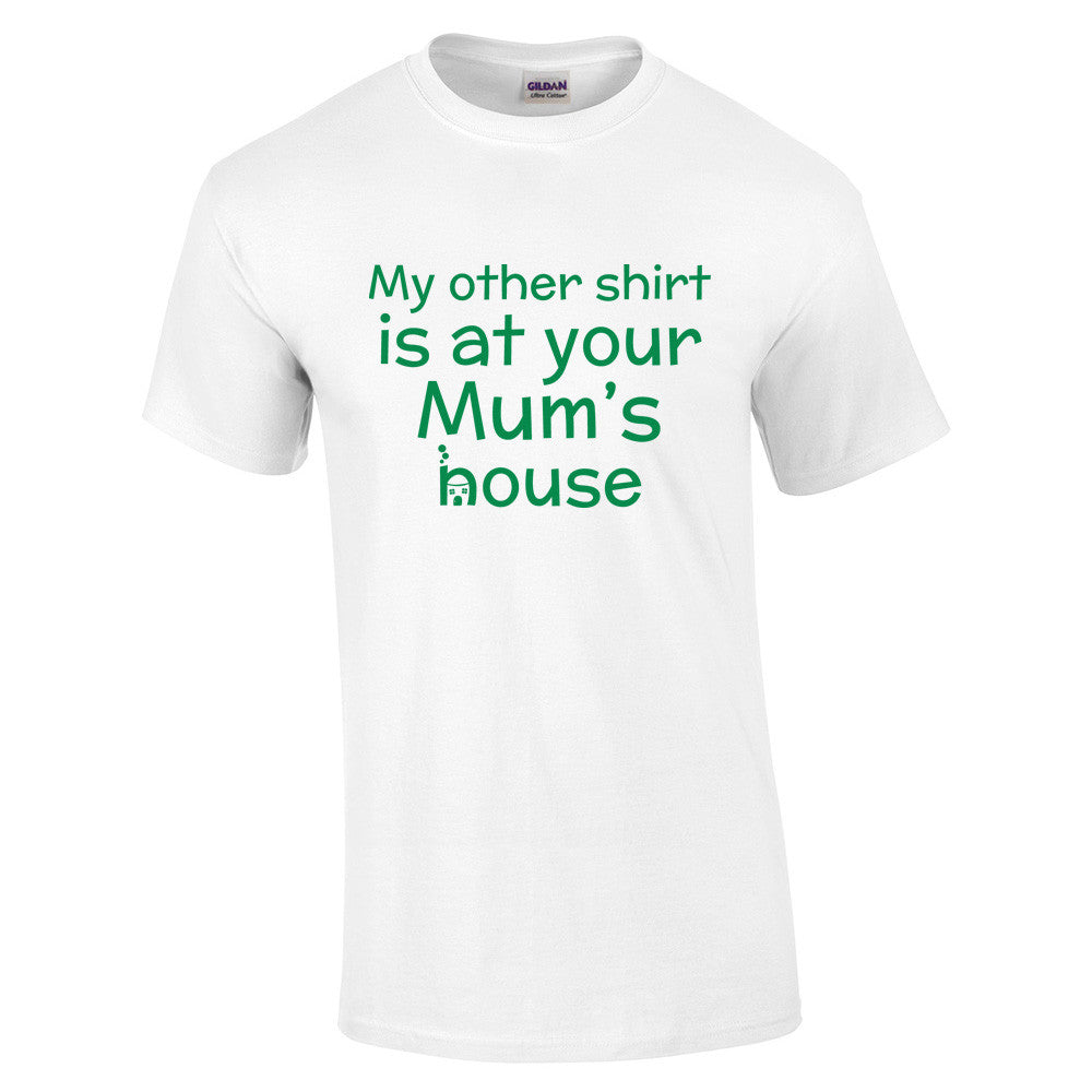 My Other Shirt is At Your Mums House T-Shirt - BBT Clothing - 8