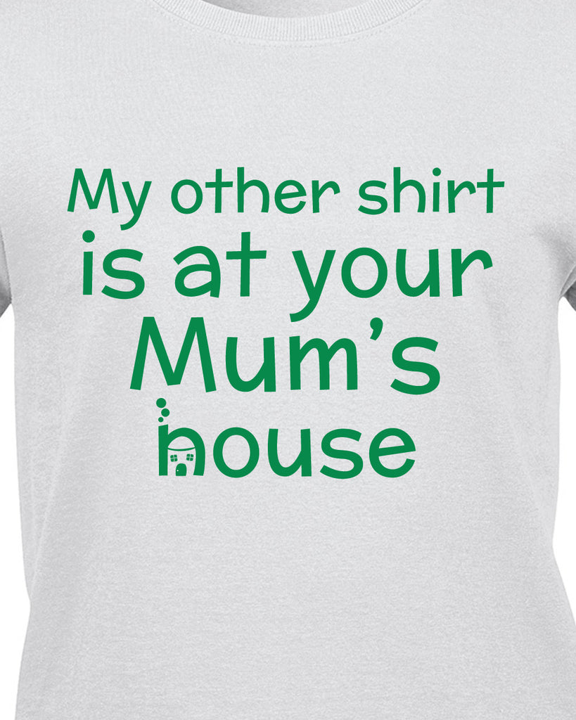 My Other Shirt is At Your Mums House T-Shirt - BBT Clothing - 10