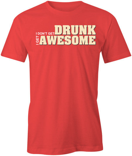 I don't get drunk I get awesome T-Shirt - BBT Clothing - 1