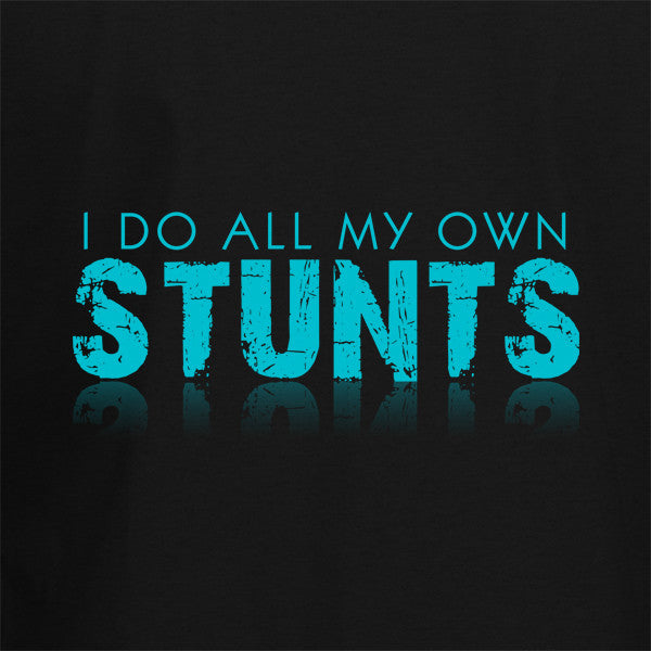 I do all my own stunts T-Shirt - BBT Clothing - 2