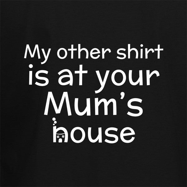 My Other Shirt is At Your Mums House T-Shirt - BBT Clothing - 2