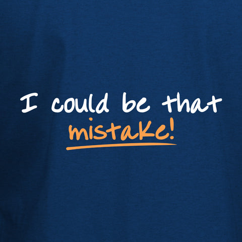 I could be that mistake T-Shirt